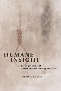 Humane Insight: Looking at Images of African American Suffering and Death
