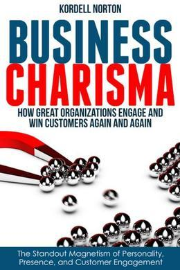 Business Charisma: The Magnetism of Personality, Presence, and Customer Engagement