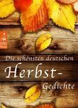 Die schönsten deutschen Herbst-Gedichte - Herbstgedichte zum Träumen und Nachdenken über das Älterwerden, den Tod und den Sinn des Lebens (Illustrierte Ausgabe)