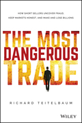 The Most Dangerous Trade: How Short Sellers Uncover Fraud, Keep Markets Honest, and Make and Lose Billions