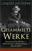 Gesammelte Werke: Politische Schriften + Historiografische Werke + Biografien (Vollständige Ausgaben)
