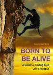 Born to Be Alive: A Guide to Finding Your Life's Purpose