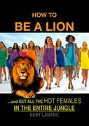 How to be a Lion: …and get all the hot females in the entire jungle