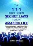 The 111 Most Hidden Secret Laws for an Amazing Life: What Rich, Powerful, Famous, Successful, Accomplished, Creative, Healthy, Happy and Spiritual People with an Abundant Life Know but Won't Tell You