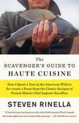 The Scavenger's Guide to Haute Cuisine: How I Spent a Year in the American Wild to Re-create a Feast from the Classic Recipes of French Master Chef Au