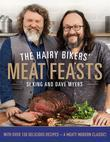 The Hairy Bikers' Meat Feasts: With Over 120 Delicious Recipes - A Meaty Modern Classic Including recipes from BBC's Northern Exposure