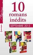 10 romans inédits Passions (nº555 à 559 - septembre 2015) + 1 gratuit: Harlequin collection Passions