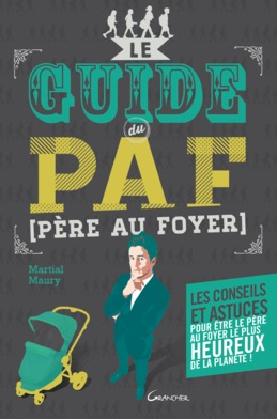 Le guide du PAF (Père Au Foyer)