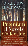 Algernon Blackwood: Premium 11 Novels Collection (Jimbo, The Education of Uncle Paul, The Human Chord, The Centaur, The Promise of Air, The Garden of Survival, The Bright Messenger and more)