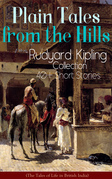 Plain Tales from the Hills: Rudyard Kipling Collection - 40+ Short Stories (The Tales of Life in British India)
