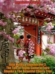 Asia Myths & Legends Vol 3 The Tale of Young Samurai Taira Shunko & The Beautiful Cherry Tree