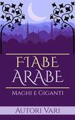 Fiabe Arabe - Maghi e giganti