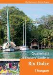 Guatemala. A Cruisers' Guide to Rio Dulce
