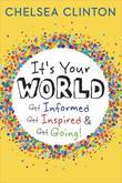 It's Your World: Get Informed, Get Inspired & Get Going!