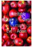 La Véritable Histoire de la Terre et de l'humanité par Ève et Adam