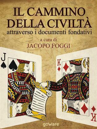 Il cammino della civiltà attraverso i documenti fondativi. Dalla Magna Charta alla Carta della Terra passando per cinque pietre miliari
