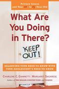What Are You Doing in There?: Balancing Your Need to Know With Your Adolsecent's Need to Grow