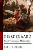 Kierkegaard: Great Thinkers on Modern Life