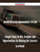 Transportation Management System - Simple Steps to Win, Insights and Opportunities for Maxing Out Success