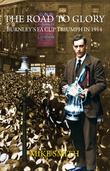 The Road to Glory - Burnley's FA Cup Triumph in 1914