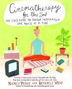Cinematherapy for the Soul: The Girl's Guide to Finding Inspiration One Movie at a Time