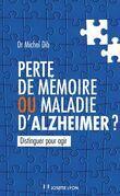 Perte de mémoire ou maladie d'Alzheimer ? : Distinguer pour agir