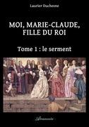 Moi, Marie-Claude, Fille du Roi, Tome 1: le serment