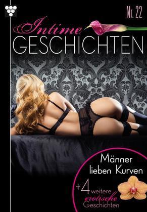 Intime Geschichten 22 - Männer lieben Kurven  & 4 weitere erotische Geschichten - Erotik