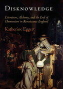 Disknowledge: Literature, Alchemy, and the End of Humanism in Renaissance England