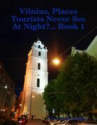 Vilnius, Places Tourists Never See At Night?... Book 1