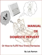 Manual of Domestic Pervert - Or How to Fulfill Your Erotic Fantasies