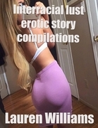 Interracial Lust Erotic Story Compilations