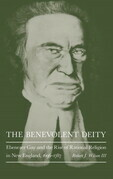 The Benevolent Deity: Ebenezer Gay and the Rise of Rational Religion in New England, 1696-1787