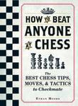 How To Beat Anyone At Chess: The Best Chess Tips, Moves, and Tactics to Checkmate