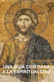 Una Guía Cristiana a la Espiritualidad: Cimientos para Discípulos