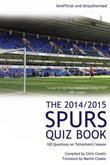 The 2014/2015 Spurs Quiz Book: 100 Questions on Tottenham's Season