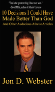 10 Decisions I Could Have Made Better than God: And Other Audacious Atheist Articles