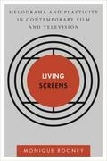 Living Screens: Melodrama and Plasticity in Contemporary Film and Television