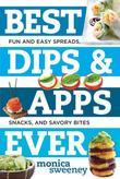 Best Dips and Apps Ever: Fun and Easy Spreads, Snacks, and Savory Bites (Best Ever)
