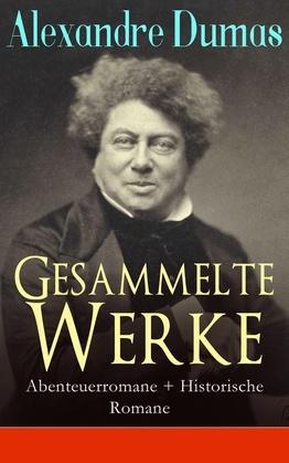 Gesammelte Werke: Abenteuerromane + Historische Romane (32 Titel in einem Buch - Vollständige deutsche Ausgaben)