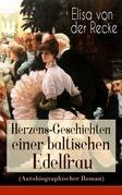Herzens-Geschichten einer baltischen Edelfrau (Autobiographischer Roman) - Vollständige Ausgabe