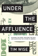 Under the Affluence: Shaming the Poor, Praising the Rich and Sacrificing the Future of America