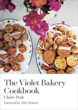 The Violet Bakery Cookbook: Baking All Day on Wilton Way