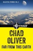 Far From This Earth: The Collected Short Stories of Chad Oliver Volume Two