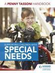 Supporting Children with Special Needs: A Penny Tassoni Handbook