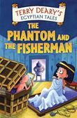 Terry Deary - Egyptian Tales: The Phantom and the Fisherman: The Phantom and the Fisherman