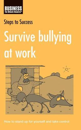 Survive Bullying at Work: How to Stand Up for Yourself and Take Control
