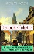 Deutsche Fahrten: Reise- und Kulturbilder aus Anhalt und Thüringen (Vollständige Ausgabe)