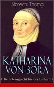 Katharina von Bora (Die Lebensgeschichte der Lutherin) - Vollständige Ausgabe