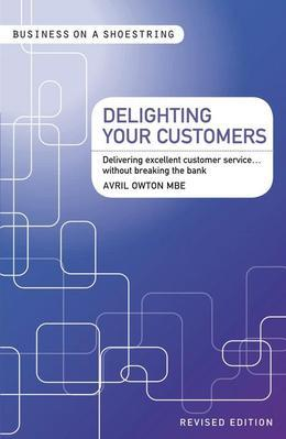 Delighting Your Customers: Delivering Excellent Customer Service...Without Breaking the Bank